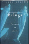 BOOK - Beluga: A Farewell to Whales